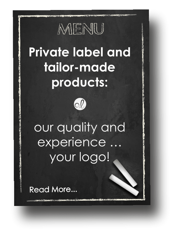 Private label and tailor-made products: our quality and experience … your logo!